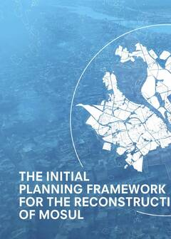 The Initial Planning Framework for the Reconstruction of Mosul - Cover image