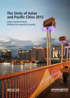 The State of Asian and Pacific Cities 2015 - Urban transformations: Shifting from quantity to quality - Cover image