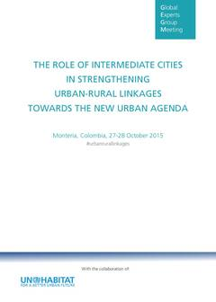 The Role of Intermediate Cities in Strengthening Urban-Rural Linkages towards the New Urban Agenda - Cover image
