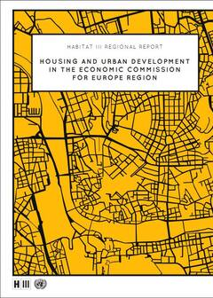 Habitat III regional report: Housing and urban development in the economic commission for Europe region