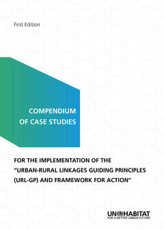 Compendium of case studies for the implementation of the urban-rural linkages: Guiding principles (URL-GP) and framework for action, first edition - cover