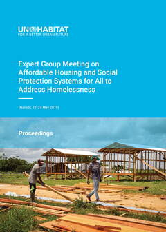 Expert Group Meeting on Affordable Housing and Social Protection Systems for All to Address Homelessness (Nairobi, 22-24 May 2019): Proceedings
