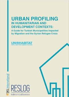 Urban Profiling in Humanitarian and Development Contexts: A Guide for Turkish Municipalities Impacted by Migration and the Syrian Refugee Crisis
