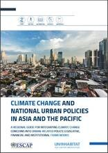 Climate Change and National Urban Policies in Asia and the Pacific - A regional guide for mainstreaming climate change into urban related urban-related policy, legislative, financial and institutional frameworks - cover