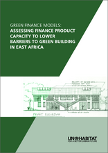 Green Finance Models: Assessing Finance Product Capacity to Lower Barriers to Green Building in East Africa-cover